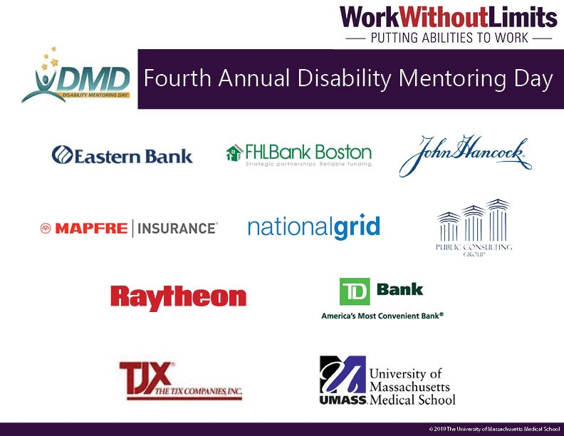 fourth annual disability mentoring day,; logos: work without limits, dmd logo, eastern bank, FHLBank boston, john hancock, mapfre insurance, nationalgrid, public consulting group, raytheon, td bank, tjx companies, university of massachusetts medical school